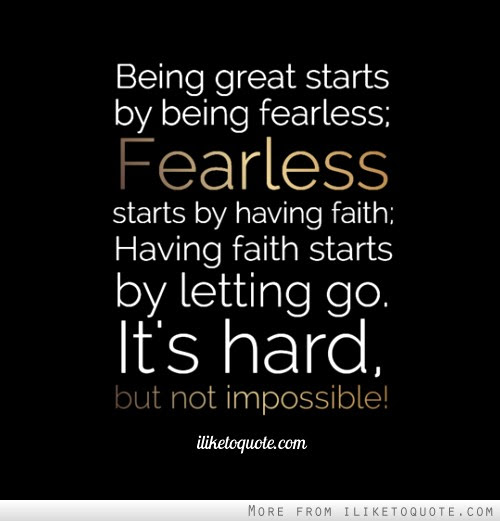 Being Great Starts By Being Fearless Fearless Starts By Having