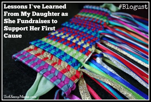 #Blogust: Lessons I've Learned From My Daughter as She Fundraises to Support Her First Cause | Tech Savvy Mama