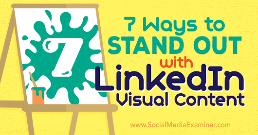7 Ways to Stand Out With LinkedIn Visual Content : Social Media Examiner