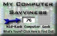 My computer geek score is greater than 76% of all people in the world! How do you compare? Click here to find out!