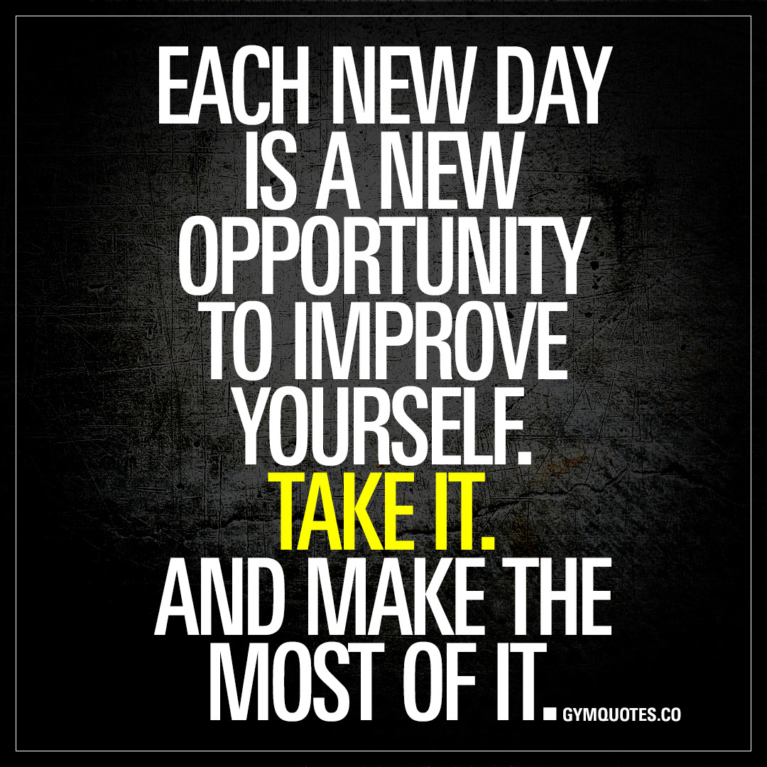 Each New Day Is A New Opportunity To Improve Yourself Take It