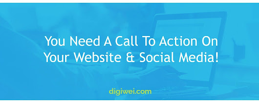 You Need A Call To Action On Your Website & Social Media! - Digiwei