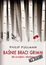 """Philip Pullman """"Baśnie braci Grimm dla dorosłych i młodzieży. Bez cenzury"""""""