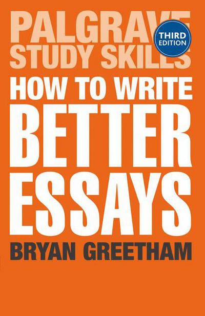 how to write better essays bryan greetham second edition