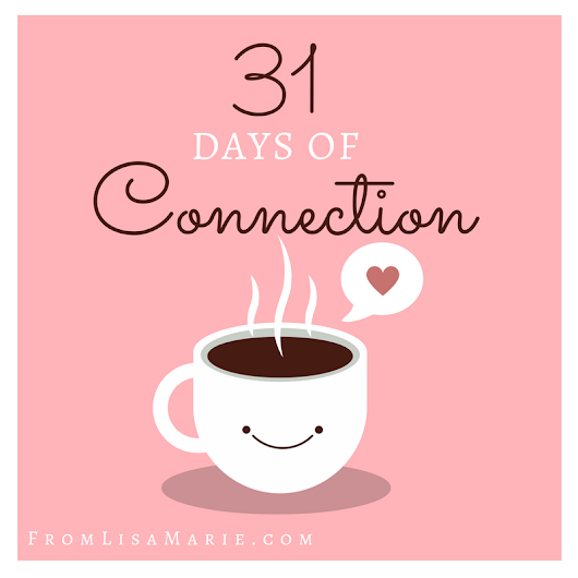 31 Days of Connection - from Lisa Marie