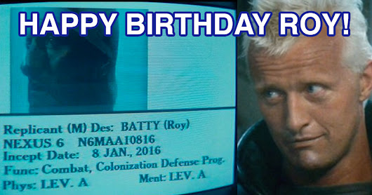 It's Roy Batty of Blade Runner's inception date! Happy Birthday Roy! - The Poke