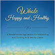 Whole Happy and Healthy: A Revolutionary Approach to Understanding and Thriving with Mental Illness: Jessica R. Dreistadt: 9781543273380: Amazon.com: Books
