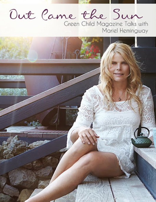 Out Came the Sun: Green Child Magazine Talks with Mariel Hemingway