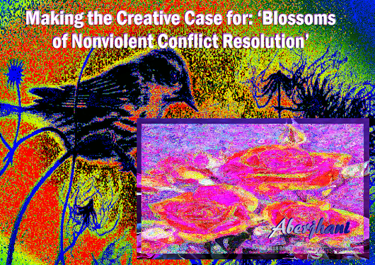 Making the Creative Case for: 'Blossoms of Nonviolent Conflict Resolution'