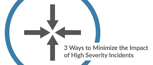 3 Ways to Minimize the Impact of High Severity Incidents - DevOps.com