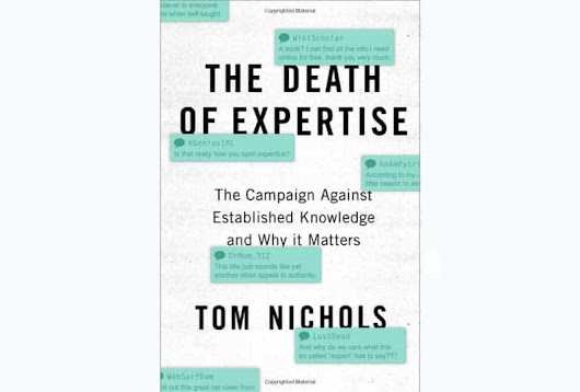 "Book Review - ""The Death of Expertise, The Campaign Against Established Knowledge and Why it Matters"""