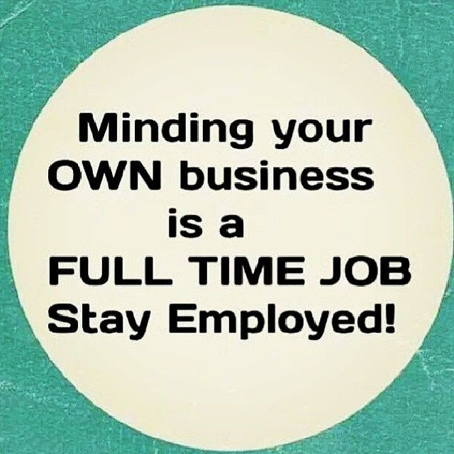 Mind Your Own Business Funny Quotes Chileatucd