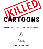Killed Cartoons: Casualties from the War On Free Expression, edited by David Wallis