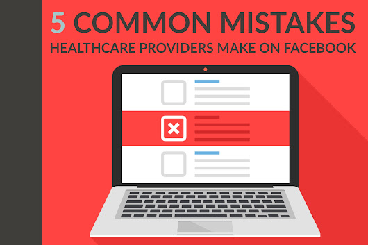 Social Media for Healthcare Providers: 5 Common Facebook Mistakes