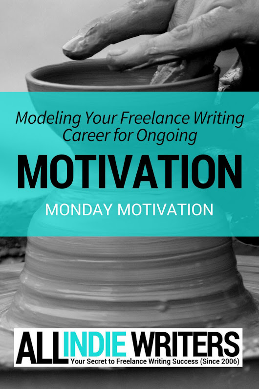 Modeling Your Freelance Writing Career for Ongoing Motivation | All Indie Writers