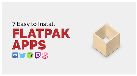 7 Flatpak Apps You Can Install Right Now from Flathub