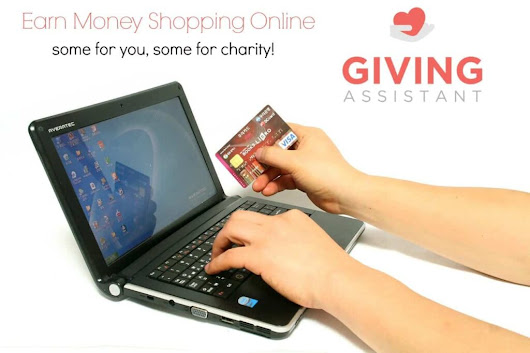 Earn Cash Back Shopping Online and Give to Charity with Giving Assistant!