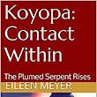 Koyopa: Contact Within: The Plumed Serpent Rises - Kindle edition by Eileen Meyer. Religion & Spirituality Kindle eBooks @ Amazon.com.