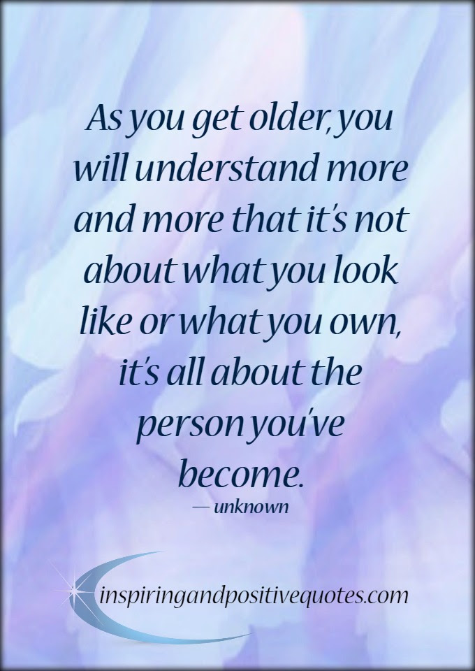 As You Get Older Inspiring And Positive Quotes