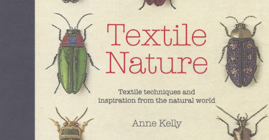Book review: Textile Nature 2016 by Anne Kelly - TextileArtist.org