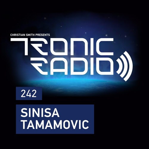 Tronic Podcast 242 with Sinisa Tamamovic by Christian Smith Official