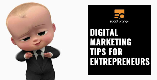 Digital Marketing Tips for Entrepreneurs | SocialOrange.in