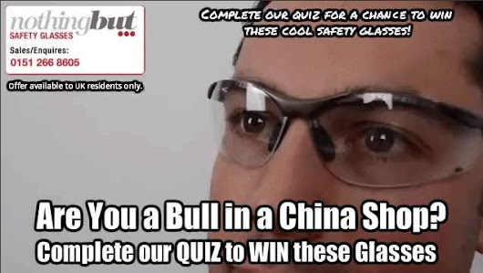 """Safe to Employ"" or a ""Bull in a China Shop"" Quiz Win Sports Safe Glasses"