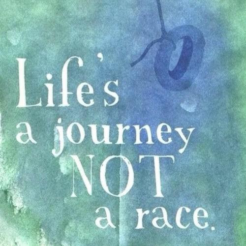 Life Is A Journey Not A Race Quotes Quotations Sayings 2019