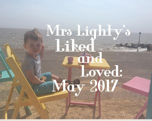 Mrs Lighty's Liked and Loved: May 2017 - All Things Spliced