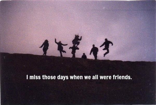 I Miss Those Days When We Were All Friends Picture Quotes