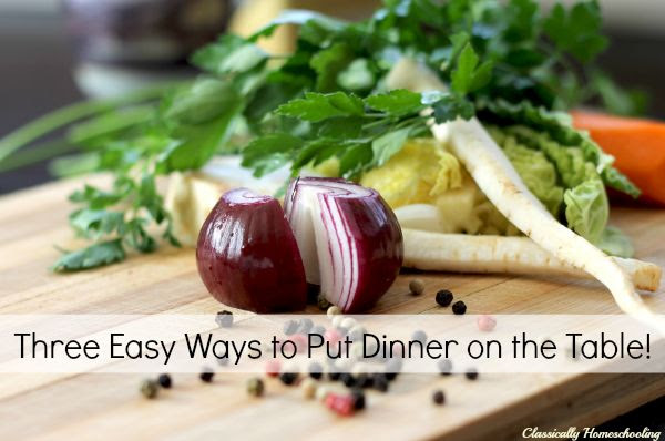 3 Easy Ways to Put Dinner on the Table Every Night