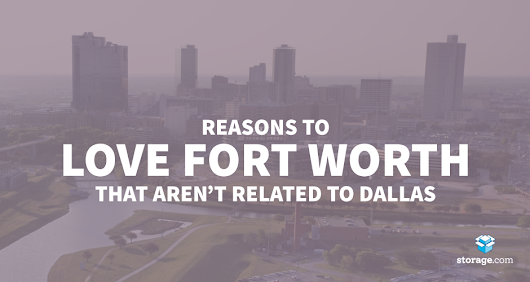 14 Things to Love about Fort Worth that Aren't Dallas - Storage.com