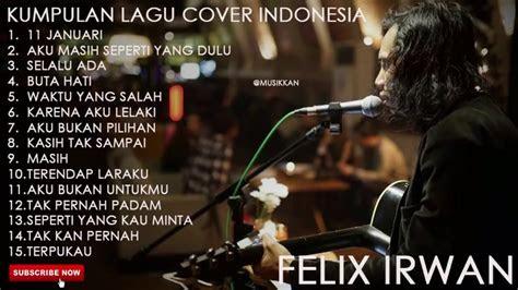 kumpulan lagu cover indonesia terbaik  felix irwan