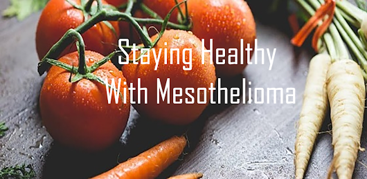 5 Ways to Stay Healthy After a Mesothelioma Diagnosis