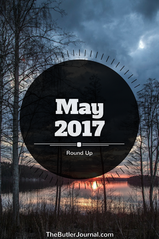 May 2017 Round Up - The Butler Journal
