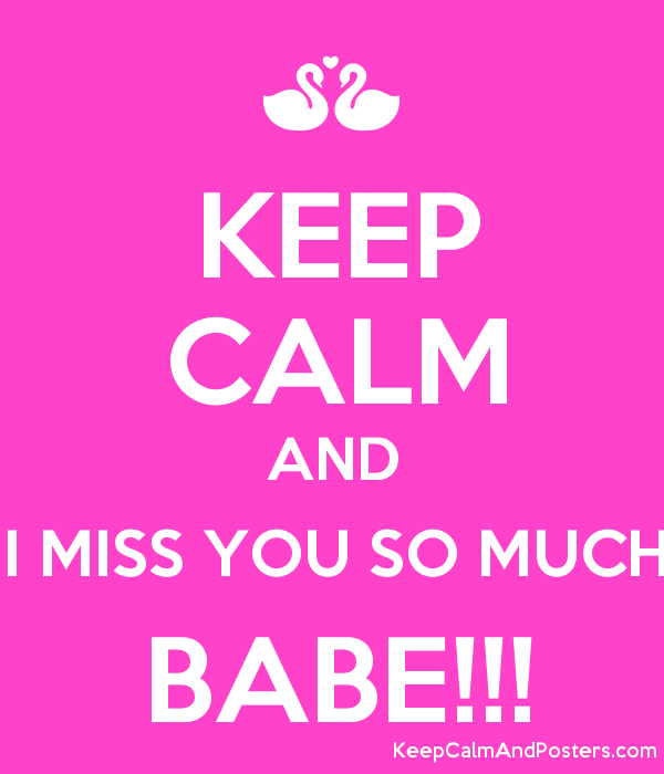 Keep Calm And I Miss You So Much Babe Keep Calm And Posters