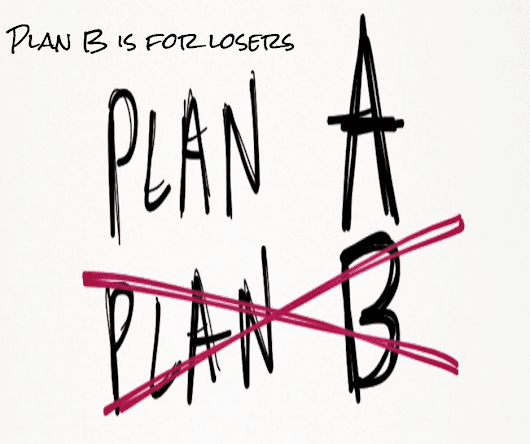 Plan B Is for Losers