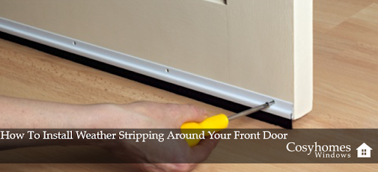 How To Install Weather Stripping Around Your Front Door | Cosyhomes Windows