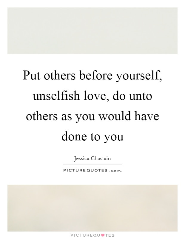 Put Others Before Yourself Unselfish Love Do Unto Others As