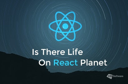Is There Life on React Planet? - XB Software