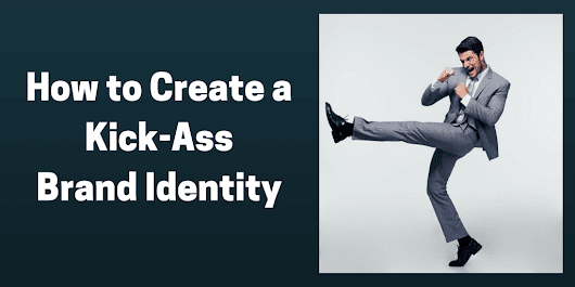 Creating a Kick-Ass Brand Identity in 6 Easy Steps