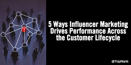 5 Ways Influencer Marketing Drives Performance Across the Customer Lifecycle
