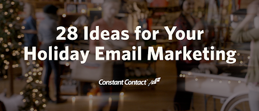28 Ideas for Your Holiday Email Marketing | Constant Contact Blogs