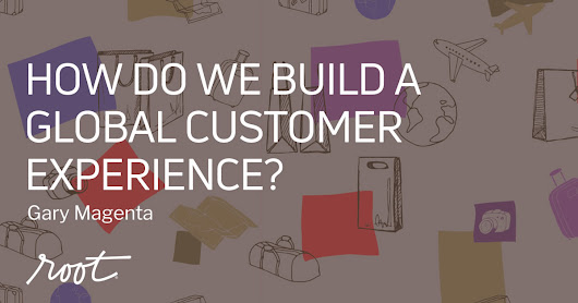 How Do We Build a Global Customer Experience? | Root Inc