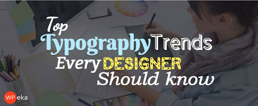 Top Typography Trends Every Designer Should Know - WPEka Blog