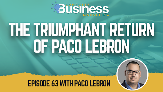 The Triumphant Return of Paco Lebron | The Computer Business Marketing Show