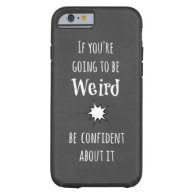Funny Weird Quote iPhone 6 Case