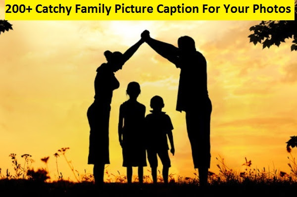 200 Catchy Family Picture Caption For Your Photos