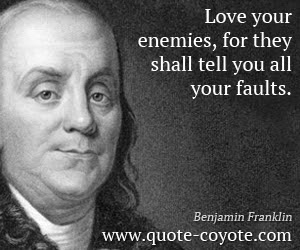Benjamin Franklin Love Your Enemies For They Shall Tell Y
