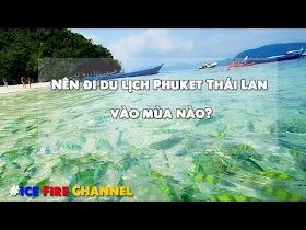 Nên đi du lịch Phuket Thái Lan vào mùa nào? Du lịch Thái Lan mùa nào đẹp...
